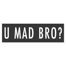 U Mad Bro? Bumper Bumper Sticker