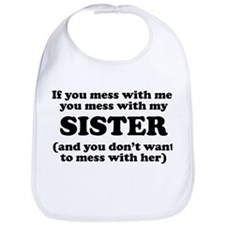 You Mess With My Sister Bib
