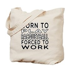 Born To Play Racquetball Forced To Work Tote Bag
