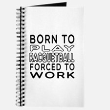 Born To Play Racquetball Forced To Work Journal