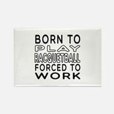 Born To Play Racquetball Forced To Work Rectangle