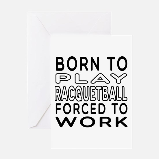 Born To Play Racquetball Forced To Work Greeting C