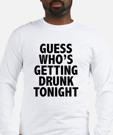 Guess Who's Getting Drunk Tonight Long Sleeve T-Sh