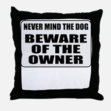 Beware Of The Owner Throw Pillow