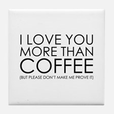 I love You More Than Coffee Tile Coaster