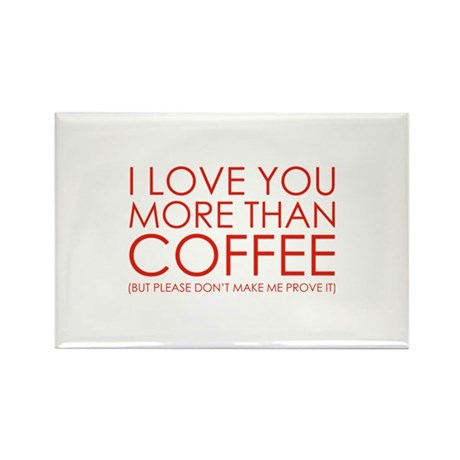 I love You More Than Coffee Rectangle Magnet by FunniestSayings