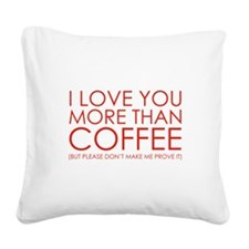 I love You More Than Coffee Square Canvas Pillow