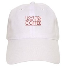 I love You More Than Coffee Baseball Cap