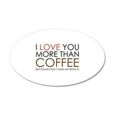 I love You More Than Coffee 22x14 Oval Wall Peel
