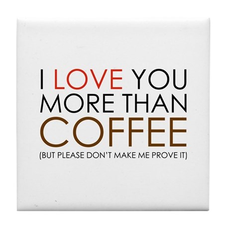 I love You More Than Coffee Tile Coaster by FunniestSayings