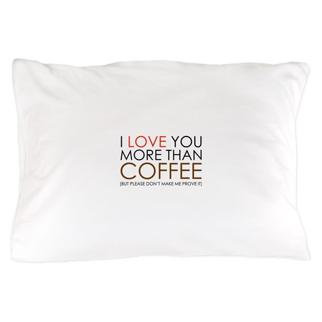 I Love You More Than Coffee: I Love You More Than Coffee Pillow Case By FunniestSayings
