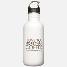 I love You More Than Coffee Water Bottle