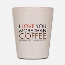 I love You More Than Coffee Shot Glass