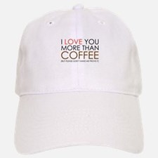 I love You More Than Coffee Baseball Baseball Cap