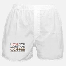 I love You More Than Coffee Boxer Shorts