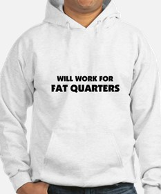 Will Work for Fat Quarters - Quilting Hoodie
