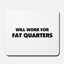 Will Work for Fat Quarters - Quilting Mousepad