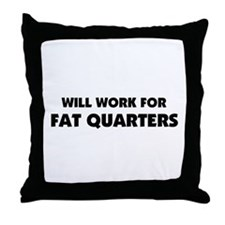 Will Work for Fat Quarters - Quilting Throw Pillow