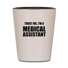Trust Me, Im A Medical Assistant Shot Glass