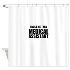 Trust Me, Im A Medical Assistant Shower Curtain