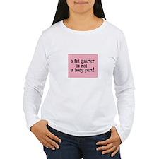 Fat Quarter - Not a Body Part - Quilting T-Shirt