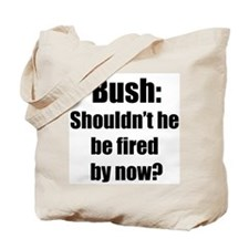 Bush...Fired Tote Bag