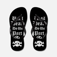 Until Death Do Us Part Flip Flops