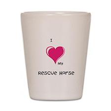 I Love my rescue horse Shot Glass