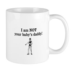 I am NOT your babys daddy! Mugs