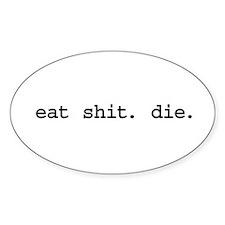 eat shit. die. Oval Sticker