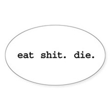 eat shit. die. Oval Decal