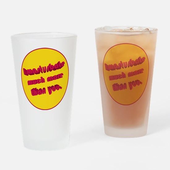 I Masturbate Much More Than You Drinking Glass
