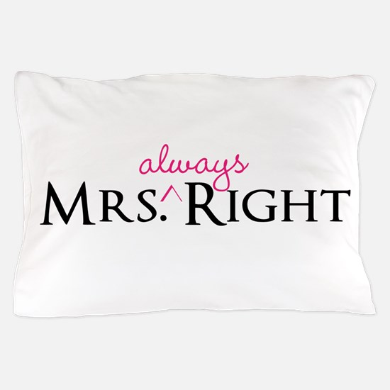 Mrs Always Right part of his and hers set Pillow C
