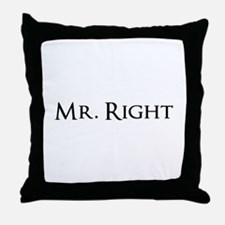 Mr Right part of his and hers set Throw Pillow