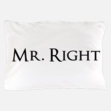 Mr Right part of his and hers set Pillow Case