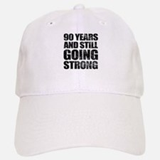 90th Birthday Still Going Strong Baseball Baseball Cap