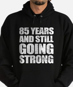 85th Birthday Still Going Strong Hoodie