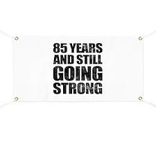 85th Birthday Still Going Strong Banner