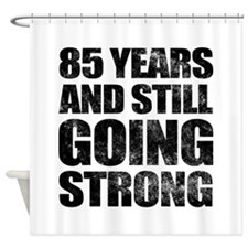 85th Birthday Still Going Strong Shower Curtain