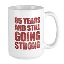85th Birthday Still Going Strong Ceramic Mugs