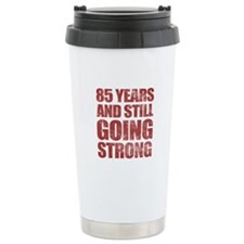 85th Birthday Still Going Strong Travel Mug