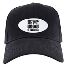 80th Birthday Still Going Strong Baseball Hat