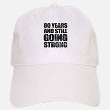 80th Birthday Still Going Strong Baseball Baseball Cap