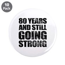 "80th Birthday Still Going Strong 3.5"" Button (10 p"