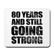 80th Birthday Still Going Strong Mousepad