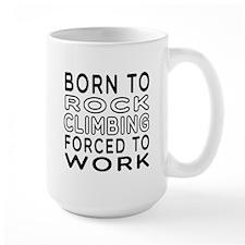 Born To Rock Climbing Forced To Work Mug
