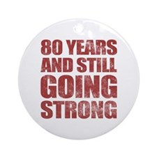 80th Birthday Still Going Strong Ornament (Round)
