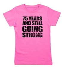 75th Birthday Still Going Strong Girl's Tee