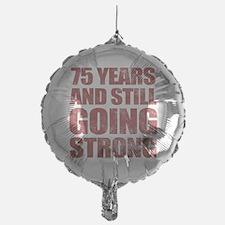 75th Birthday Still Going Strong Balloon