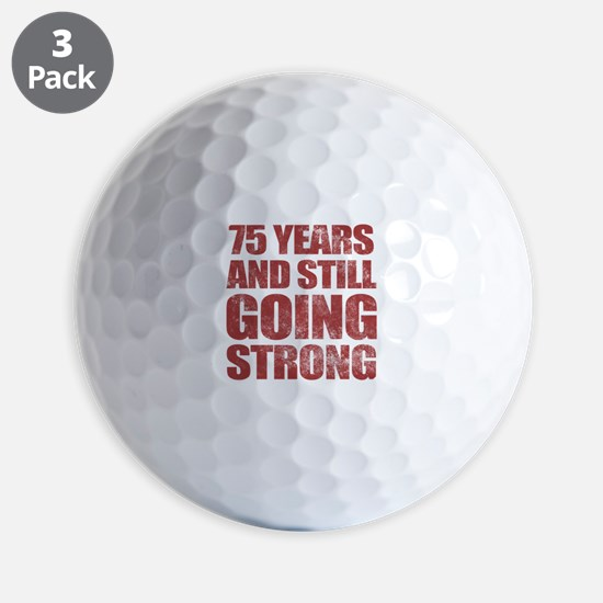 75th Birthday Still Going Strong Golf Balls